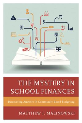 The Mystery in School Finances: Discovering Answers in Community-Based Budgeting - Malinowski, Matthew