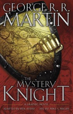 The Mystery Knight: A Graphic Novel - Martin, George R R, and Avery, Ben (Adapted by)