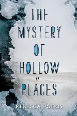 The Mystery of Hollow Places - Podos, Rebecca