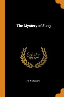 The Mystery of Sleep - Bigelow, John