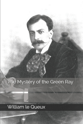 The Mystery of the Green Ray - Le Queux, William