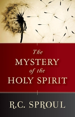 The Mystery of the Holy Spirit - Sproul, R C