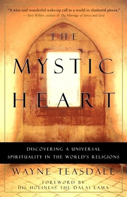 The Mystic Heart: Discovering a Universal Spirituality in the World's Religions - Teasdale, Wayne, Brother, and Bstan-Dzin-Rgya-Mtsho, and Bruteau, Beatrice, Dr.