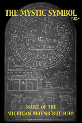 The Mystic Symbol: Mark of the Michigan Mound Builders - Mertz, Henriette