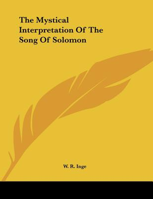 The Mystical Interpretation of the Song of Solomon - Inge, W R