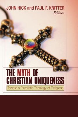 The Myth of Christian Uniqueness: Toward a Pluralistic Theology of Religions - Hick, John H (Editor), and Knitter, Paul F (Editor)