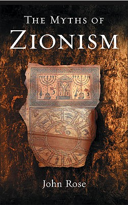 The Myths of Zionism - Rose, John