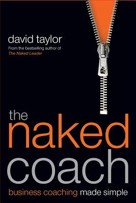 The Naked Coach: Business Coaching Made Simple - Taylor, David