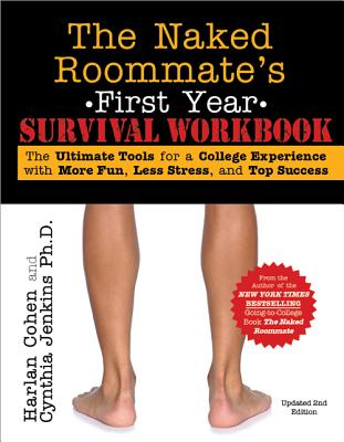 The Naked Roommate's First Year Survival Workbook: The Ultimate Tools for a College Experience with More Fun, Less Stress and Top Success - Cohen, Harlan
