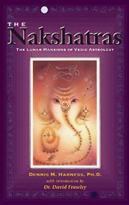 The Nakshatras: The Lunar Mansions of Vedic Astrology - Harness, Dennis