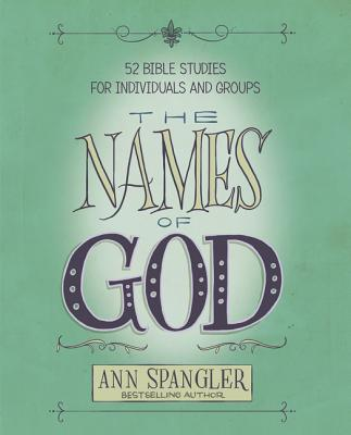 The Names of God: 52 Bible Studies for Individuals and Groups - Spangler, Ann