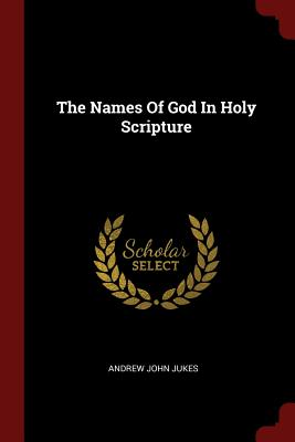 The Names of God in Holy Scripture - Jukes, Andrew John