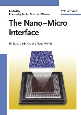 The Nano-Micro Interface: Bridging the Micro and Nano Worlds - Fecht, Hans-Jvrg (Editor), and Werner, Matthias (Editor)