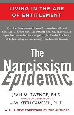 The Narcissism Epidemic: Living in the Age of Entitlement - Twenge, Jean M, PH.D., PH D