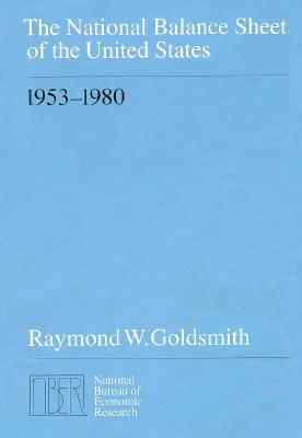 The National Balance Sheet of the United States, 1953-1980 - Goldsmith, Raymond W