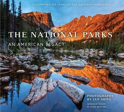 The National Parks: An American Legacy - Shive, Ian (Photographer)