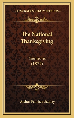 The National Thanksgiving: Sermons (1872) - Stanley, Arthur Penrhyn