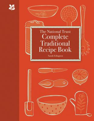 The National Trust Complete Traditional Recipe Book - Edington, Sarah