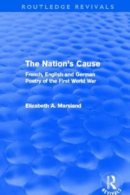 The Nation's Cause: French, English and German Poetry of the First World War - Marsland, Elizabeth A.