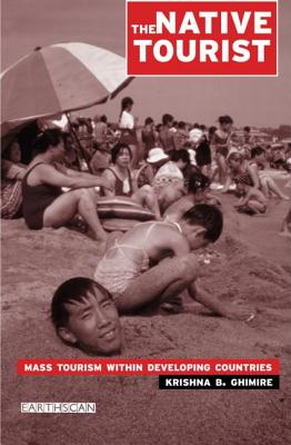 The Native Tourist: Mass Tourism Within Developing Countries - Ghimire, Krishna B (Editor)