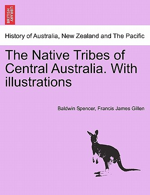 The Native Tribes of Central Australia. with Illustrations - Spencer, Baldwin, and Gillen, Francis James