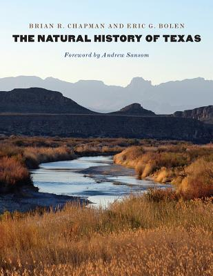 The Natural History of Texas - Chapman, Brian R, and Bolen, Eric G, and Sansom, Andrew, Dr. (Foreword by)