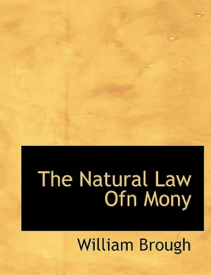 The Natural Law Ofn Mony - Brough, William