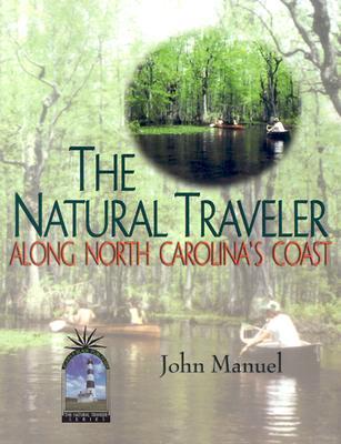 The Natural Traveler Along North Carolina's Coast - Manuel, John
