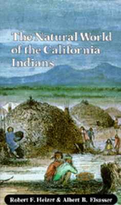 The Natural World of the California Indians - Heizer, Robert Fleming, and Elsasser, Albert B (Photographer)