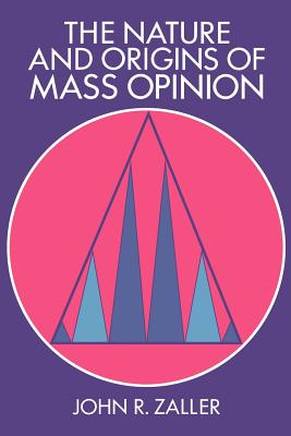 The Nature and Origins of Mass Opinion - Zaller, John R.