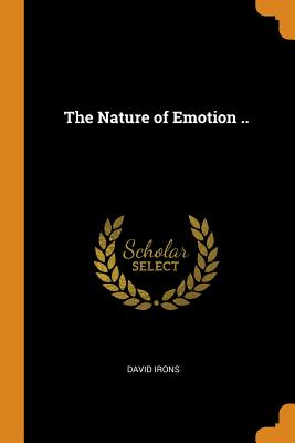 The Nature of Emotion .. - Irons, David
