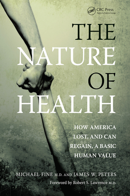 The Nature of Health: How America Lost, and Can Regain, a Basic Human Value - Fine, Michael, and Peters, James