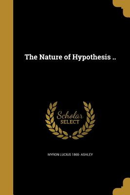 The Nature of Hypothesis .. - Ashley, Myron Lucius 1865-