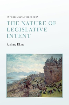 The Nature of Legislative Intent - Ekins, Richard