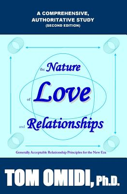 The Nature of Love and Relationships: Generally Acceptable Relationship Principles for the New Era - Omidi Ph D, Tom