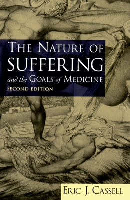 The Nature of Suffering and the Goals of Medicine - Cassell, Eric J, M.D.