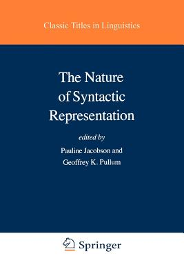 The Nature of Syntactic Representation - Jacobson, Pauline (Editor), and Pullum, Geoffrey K (Editor), and Jacobson, Pauline I