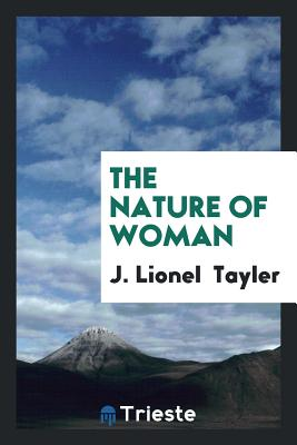The Nature of Woman - Tayler, J Lionel
