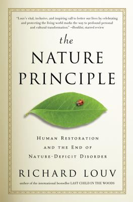 The Nature Principle: Human Restoration and the End of Nature-Deficit Disorder - Louv, Richard