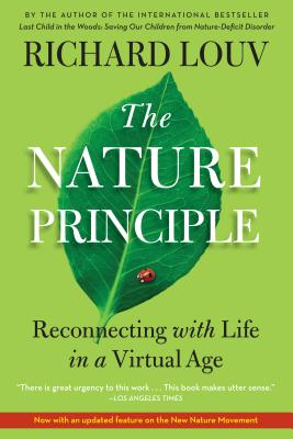 The Nature Principle: Reconnecting with Life in a Virtual Age - Louv, Richard