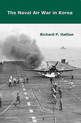 The Naval Air War in Korea - Hallion, Richard P.