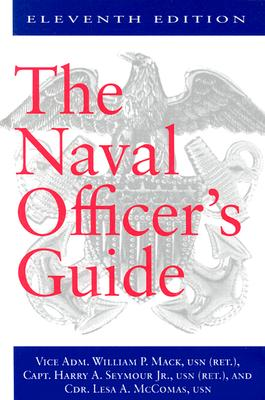 The Naval Officer's Guide - Mack, William P, and McComas, Lesa A, and Seymour, Harry A, Jr.