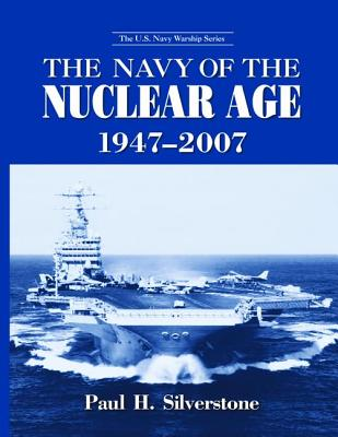 The Navy of the Nuclear Age, 1947-2007 - Silverstone, Paul