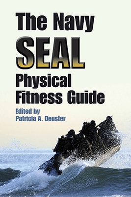 The Navy SEAL Physical Fitness Guide - Deuster, Patricia A, PH.D. (Editor)
