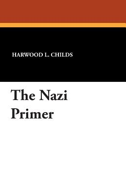 The Nazi Primer - Childs, Harwood L
