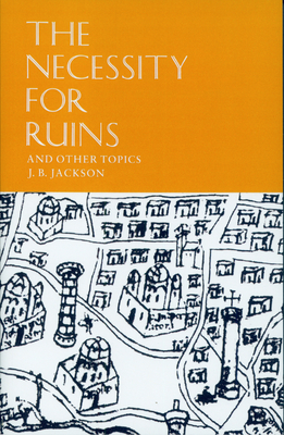 The Necessity for Ruins and Other Topics - Jackson, J B