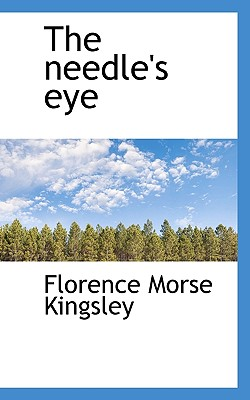 The Needle's Eye - Kingsley, Florence Morse