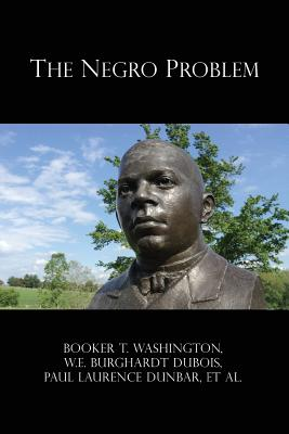 The Negro Problem - Washington, Booker T, and DuBois, W E, and Dunbar, Paul Laurence