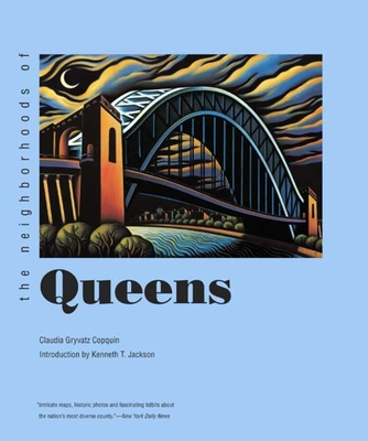 The Neighborhoods of Queens - Copquin, Claudia Gryvatz, and Jackson, Kenneth T (Introduction by)