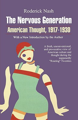 The Nervous Generation: American Thought 1917-1930 - Nash, Roderick, Professor